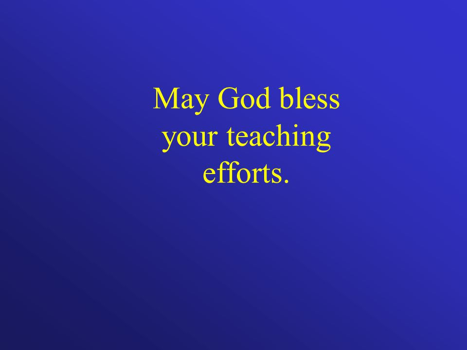 May God bless your teaching efforts.