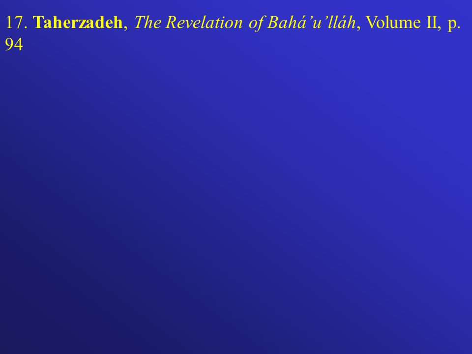 17. Taherzadeh, The Revelation of Baháulláh, Volume II, p. 94