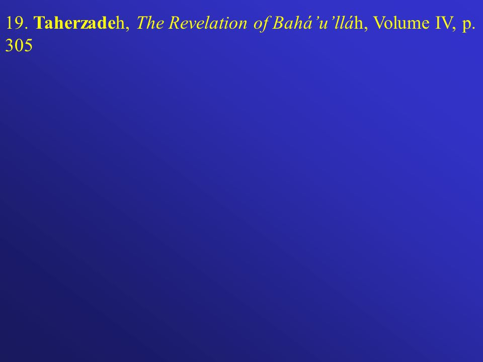19. Taherzadeh, The Revelation of Baháulláh, Volume IV, p. 305