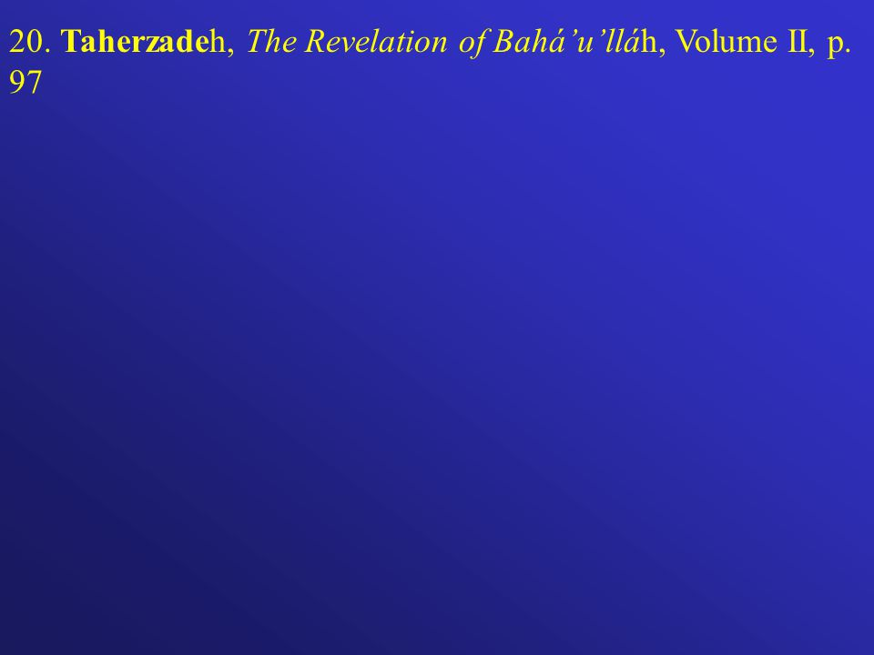 20. Taherzadeh, The Revelation of Baháulláh, Volume II, p. 97