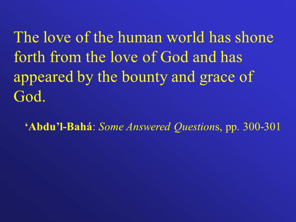 The love of the human world has shone forth from the love of God and has appeared by the bounty and grace of God.
