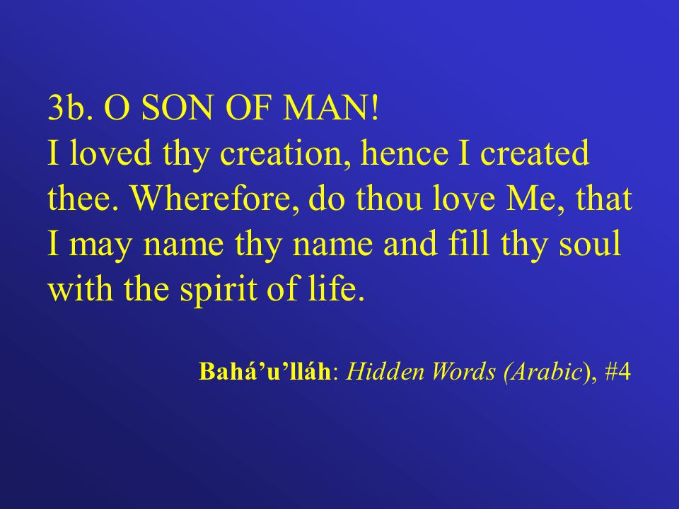 3b. O SON OF MAN. I loved thy creation, hence I created thee.