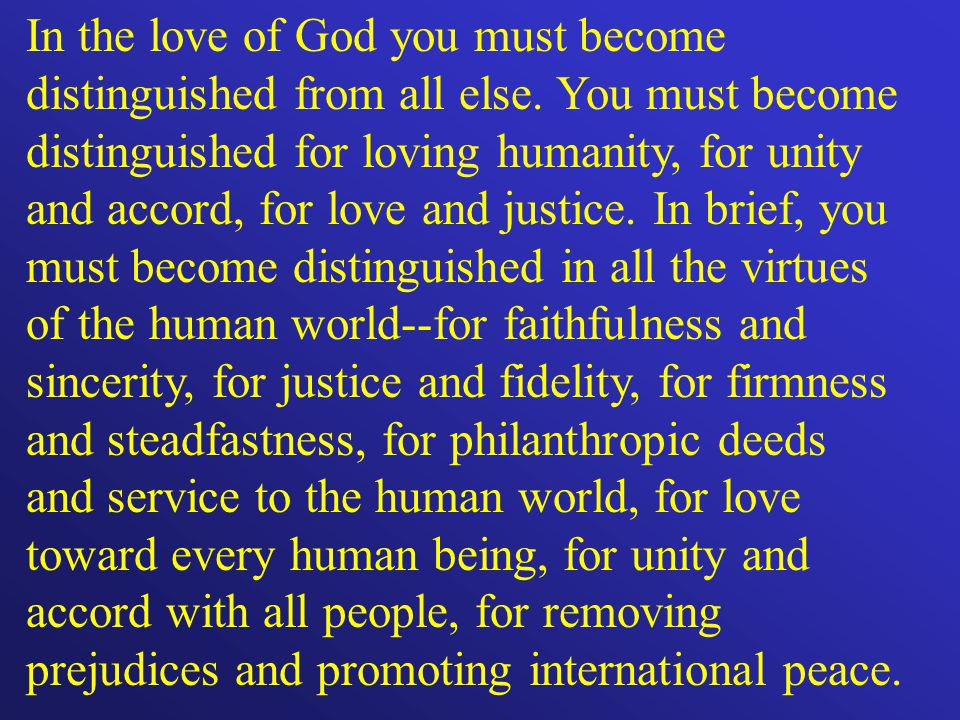 In the love of God you must become distinguished from all else.