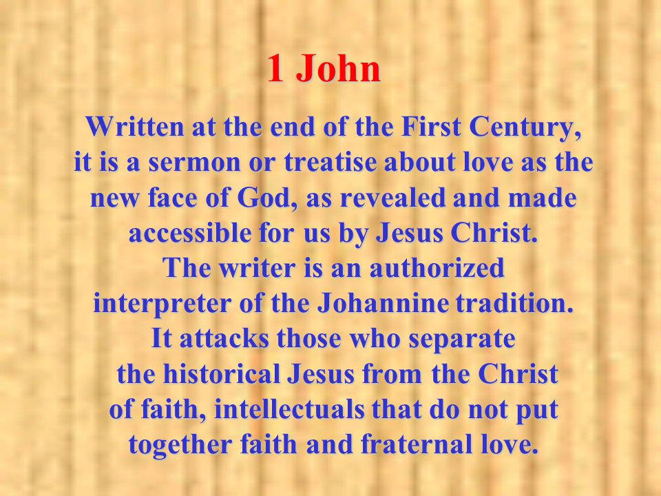 Written at the end of the First Century, it is a sermon or treatise about love as the new face of God, as revealed and made accessible for us by Jesus Christ.