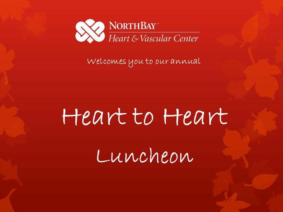 Welcomes you to our annual Heart to Heart Luncheon