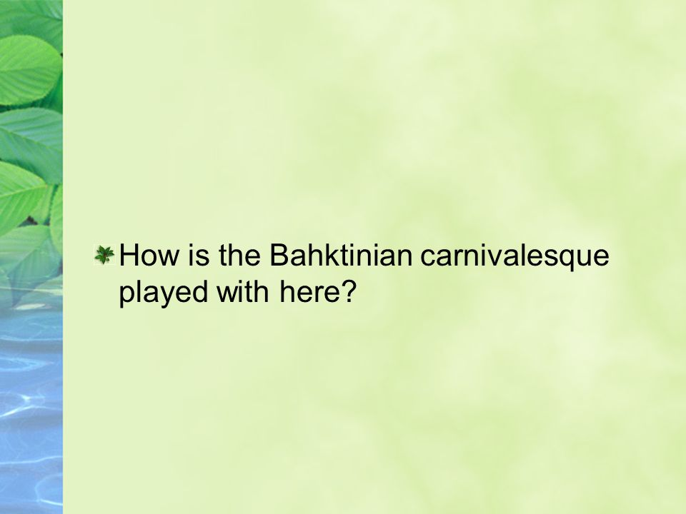 How is the Bahktinian carnivalesque played with here