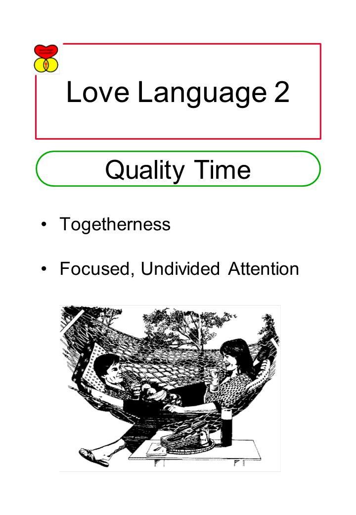 Love Language 2 Togetherness Focused, Undivided Attention Quality Time
