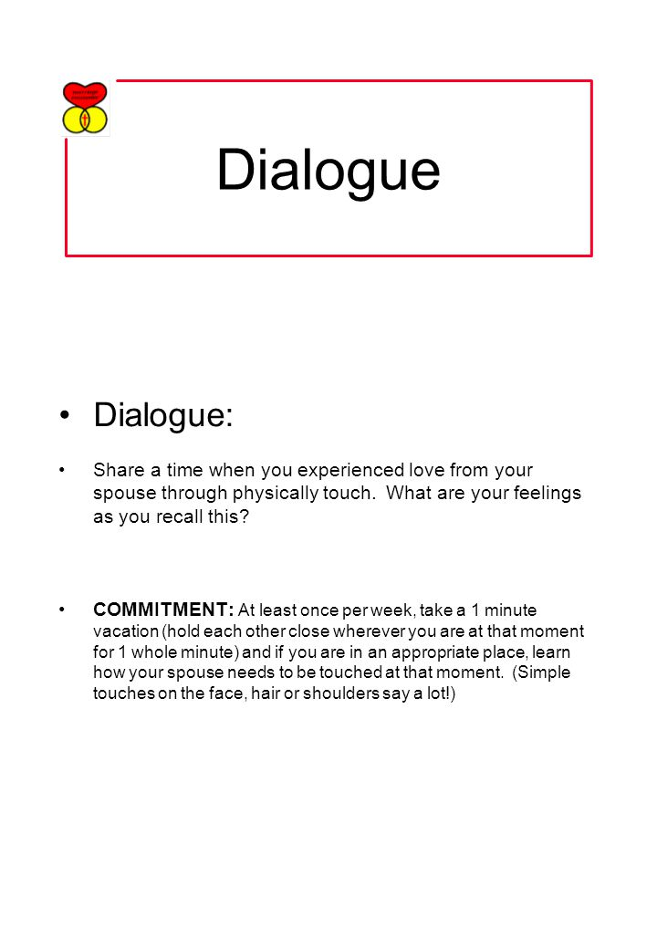 Dialogue Dialogue: Share a time when you experienced love from your spouse through physically touch.