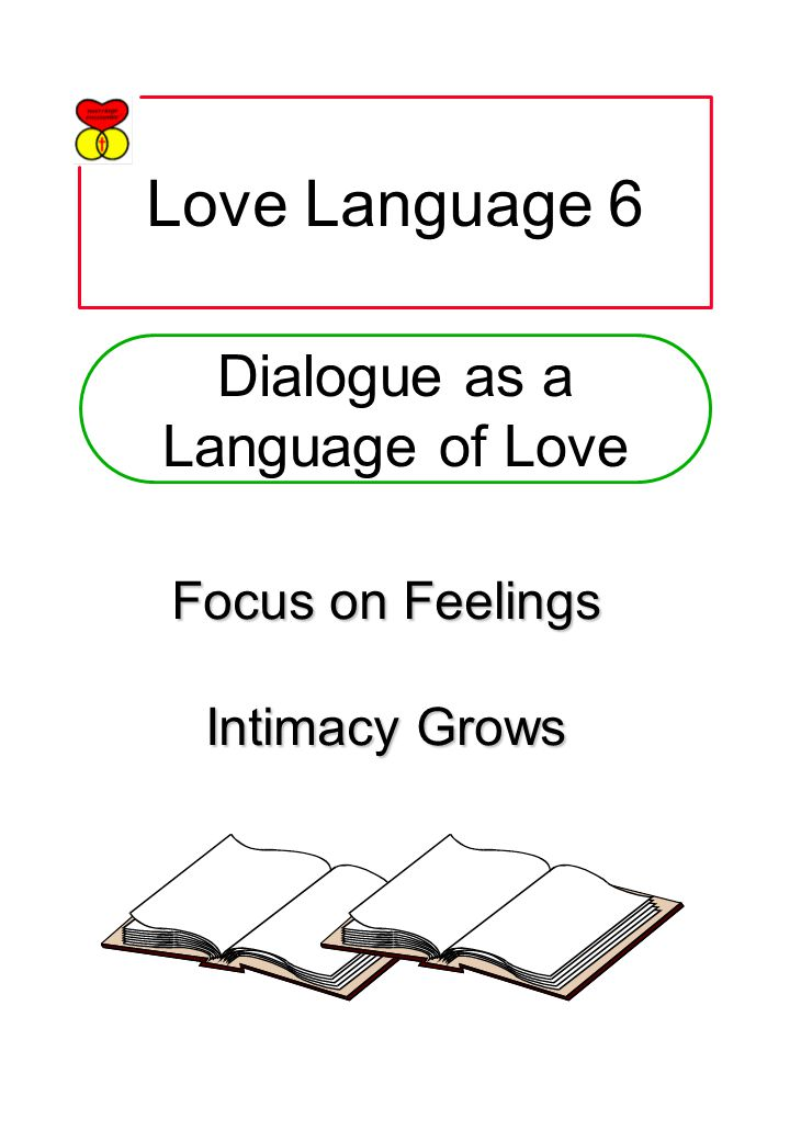 Love Language 6 Focus on Feelings Intimacy Grows Dialogue as a Language of Love