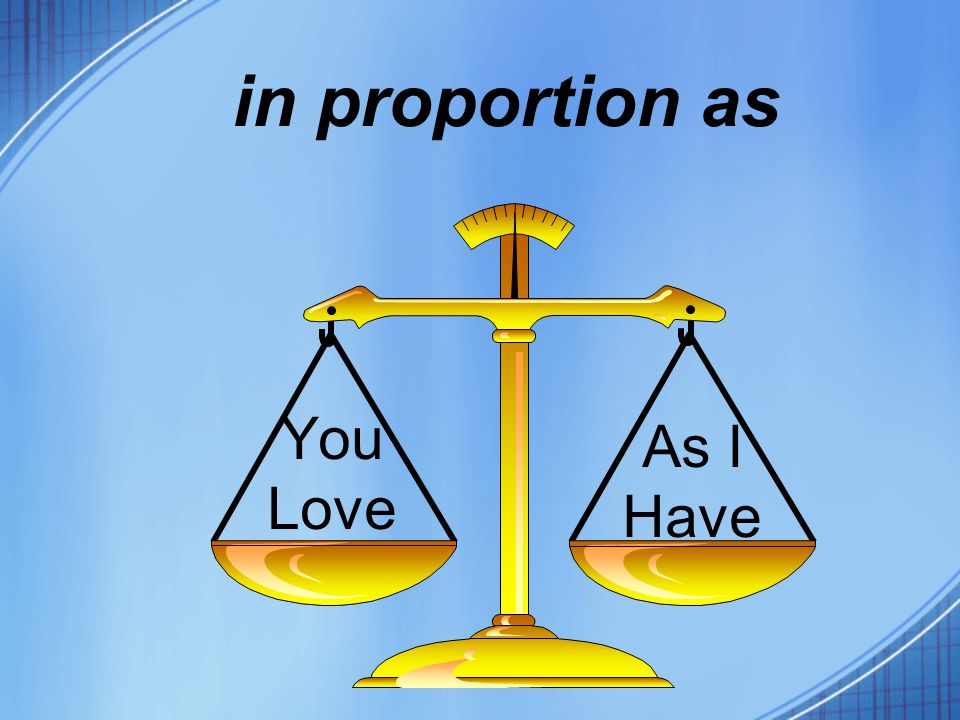 You Love in proportion as As I Have