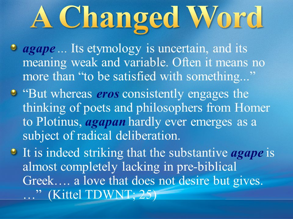 agape... Its etymology is uncertain, and its meaning weak and variable.