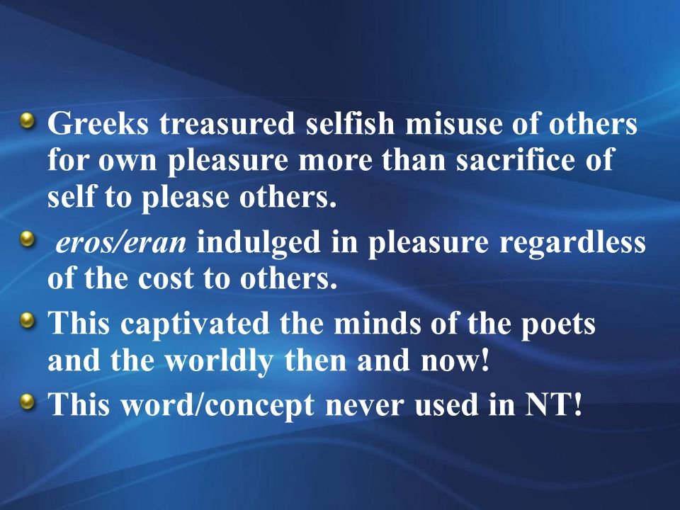 Greeks treasured selfish misuse of others for own pleasure more than sacrifice of self to please others.