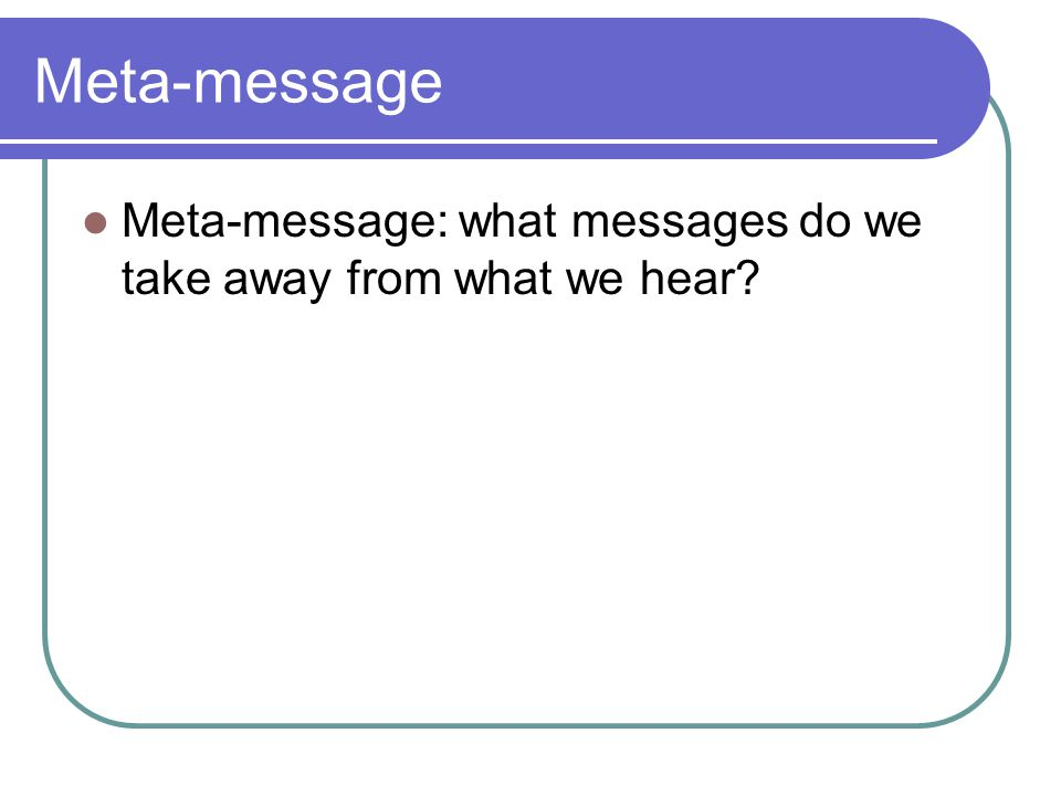 Meta-message Meta-message: what messages do we take away from what we hear