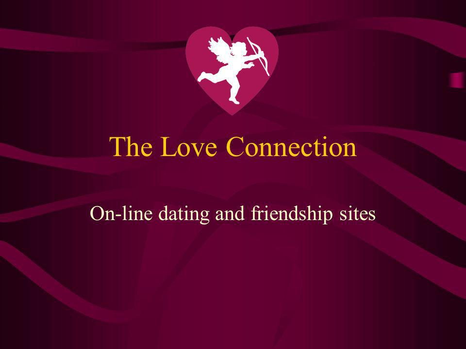 The Love Connection On-line dating and friendship sites