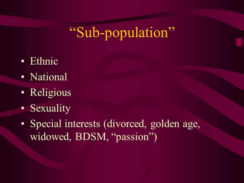 Sub-population Ethnic National Religious Sexuality Special interests (divorced, golden age, widowed, BDSM, passion)