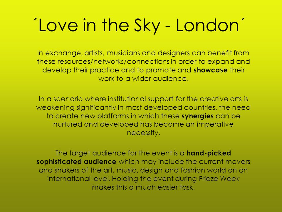 ´Love in the Sky - London´ In exchange, artists, musicians and designers can benefit from these resources/networks/connections in order to expand and develop their practice and to promote and showcase their work to a wider audience.