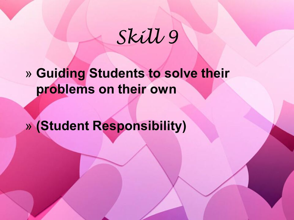 Skill 9 »Guiding Students to solve their problems on their own »(Student Responsibility) »Guiding Students to solve their problems on their own »(Student Responsibility)