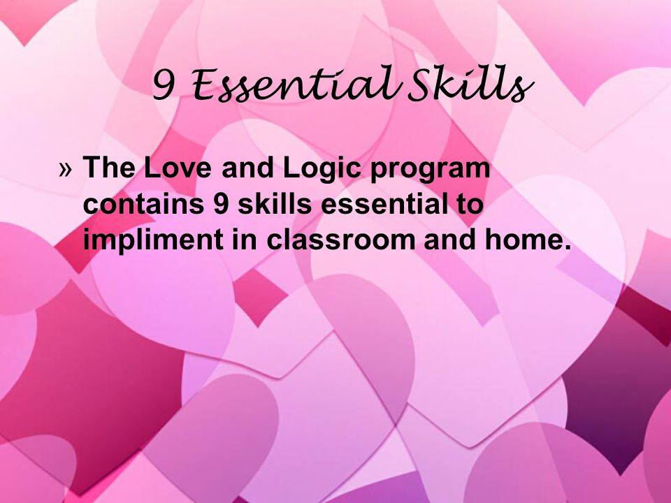 9 Essential Skills »The Love and Logic program contains 9 skills essential to impliment in classroom and home.