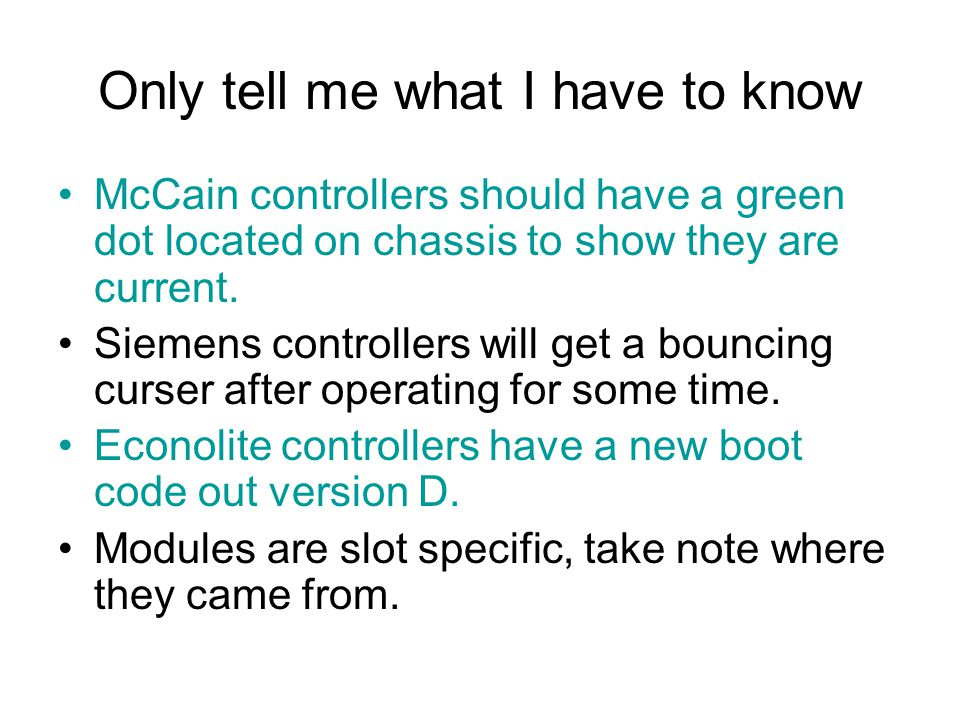 Only tell me what I have to know McCain controllers should have a green dot located on chassis to show they are current.