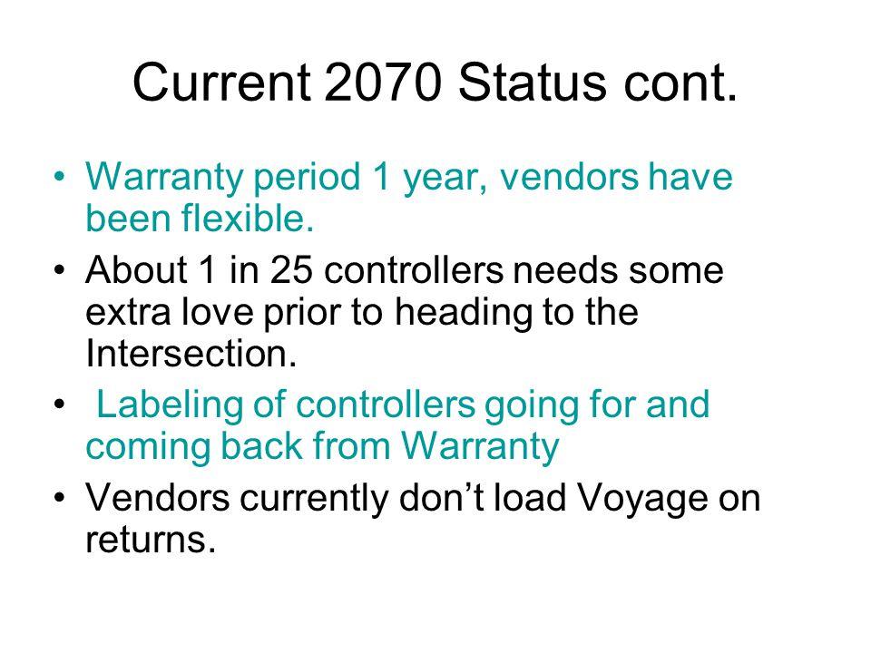 Current 2070 Status cont. Warranty period 1 year, vendors have been flexible.