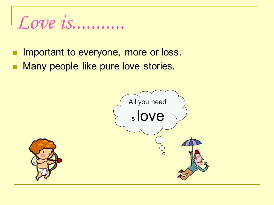Love is........... Important to everyone, more or loss.