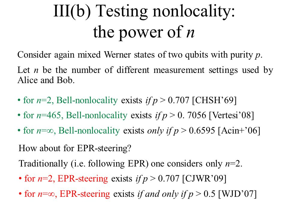 III(b) Testing nonlocality: the power of n Consider again mixed Werner states of two qubits with purity p.