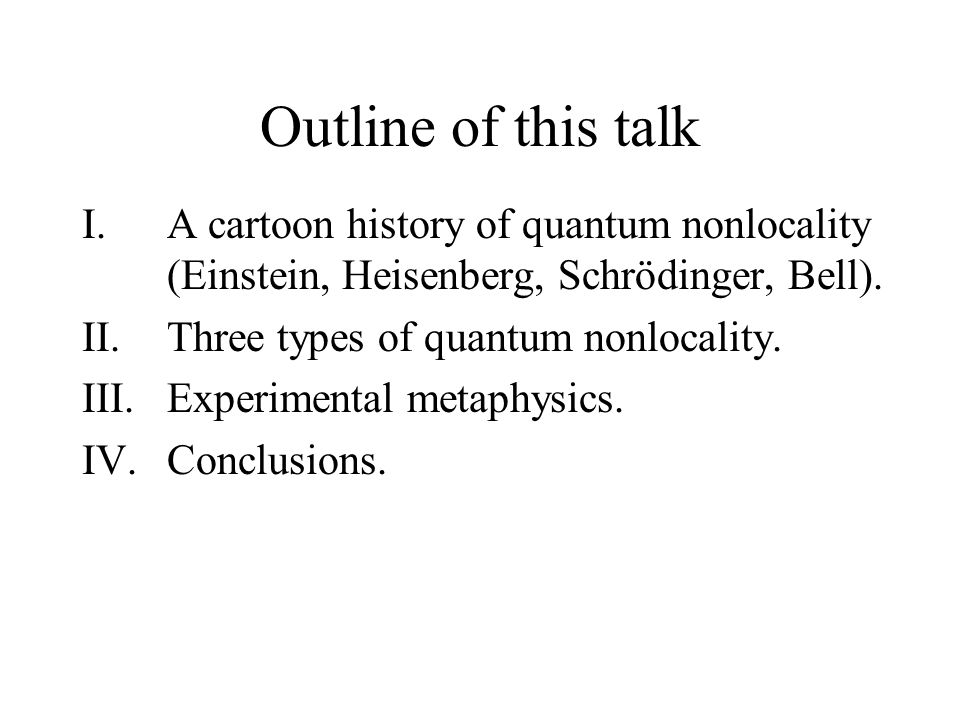 Outline of this talk I.A cartoon history of quantum nonlocality (Einstein, Heisenberg, Schrödinger, Bell).