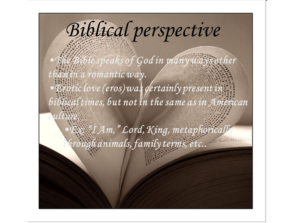 The Bible speaks of God in many ways other than in a romantic way.