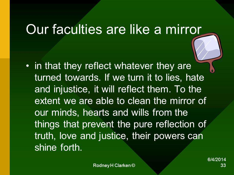 Our faculties are like a mirror in that they reflect whatever they are turned towards.