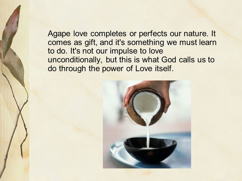 Agape love completes or perfects our nature.