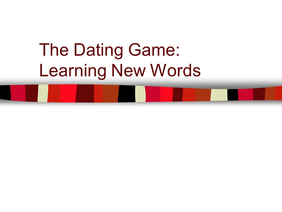 The Dating Game: Learning New Words