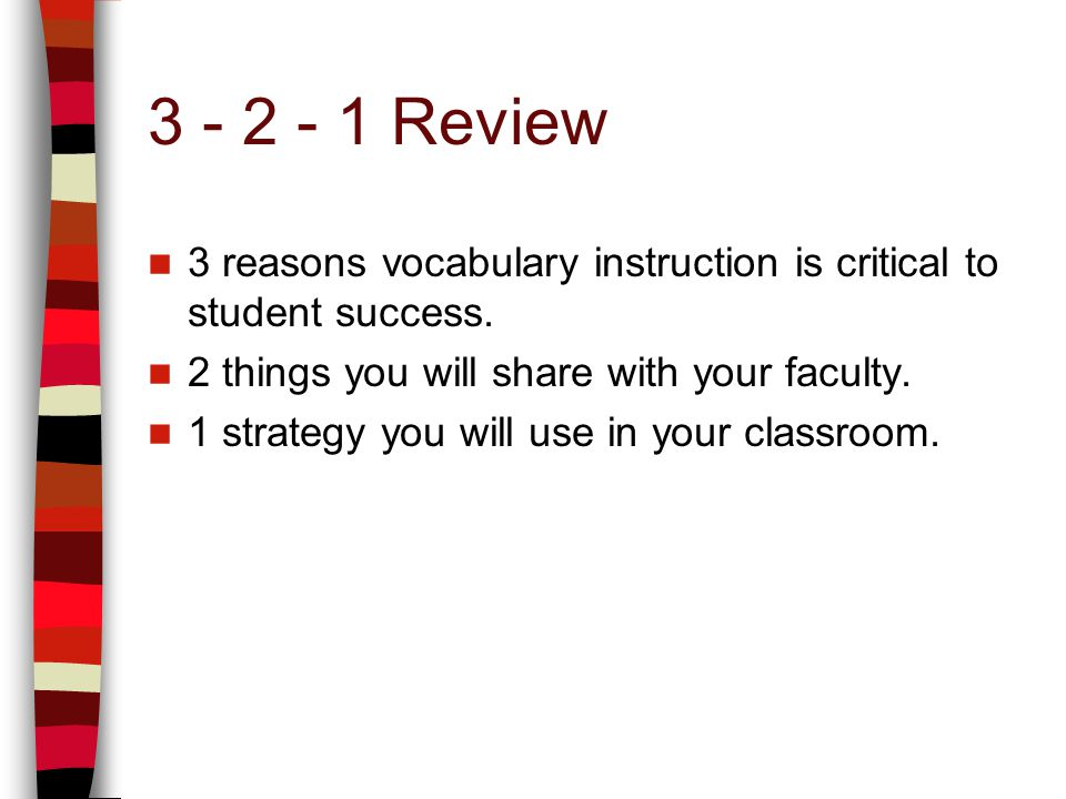 3 - 2 - 1 Review 3 reasons vocabulary instruction is critical to student success.