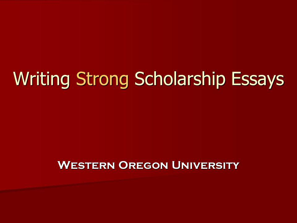 Writing Strong Scholarship Essays Writing Strong Scholarship Essays Western Oregon University