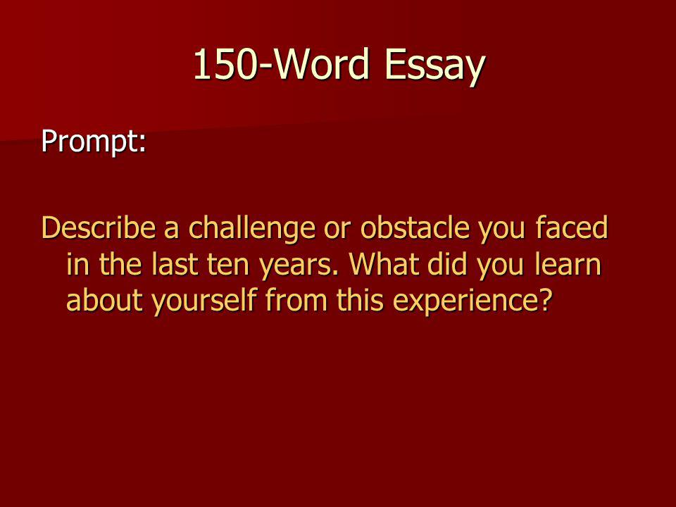 150-Word Essay Prompt: Describe a challenge or obstacle you faced in the last ten years.