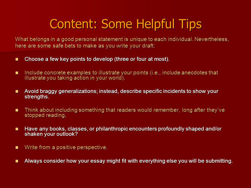 Content: Some Helpful Tips What belongs in a good personal statement is unique to each individual.