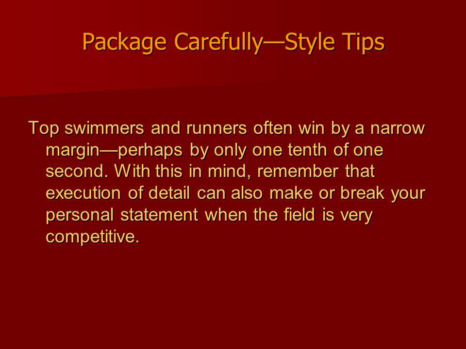 Package CarefullyStyle Tips Top swimmers and runners often win by a narrow marginperhaps by only one tenth of one second.
