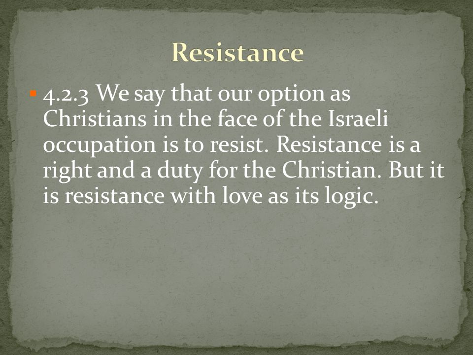4.2.3 We say that our option as Christians in the face of the Israeli occupation is to resist.