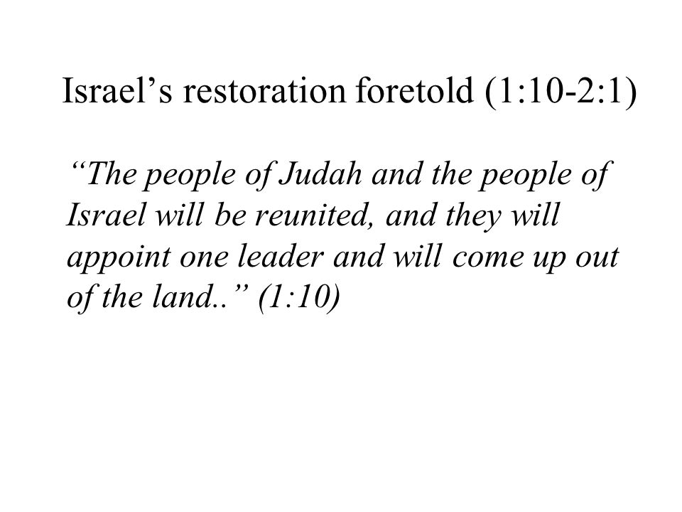 The people of Judah and the people of Israel will be reunited, and they will appoint one leader and will come up out of the land..