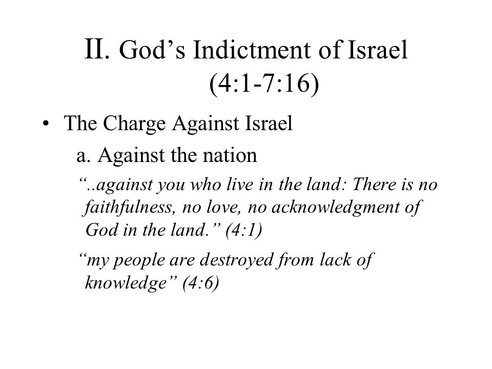 II. Gods Indictment of Israel (4:1-7:16) The Charge Against Israel a.