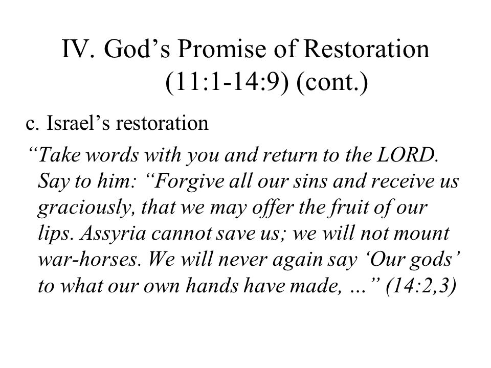 c. Israels restoration Take words with you and return to the LORD.