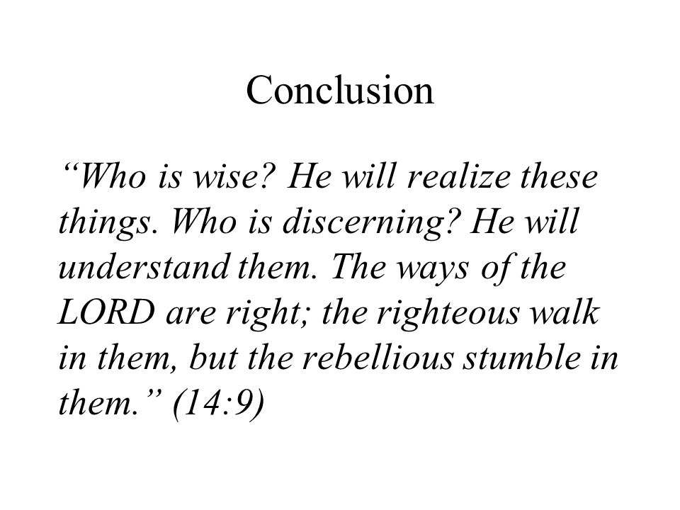 Conclusion Who is wise. He will realize these things.