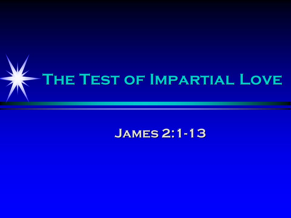 The Test of Impartial Love James 2:1-13