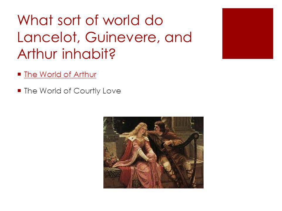 What sort of world do Lancelot, Guinevere, and Arthur inhabit.