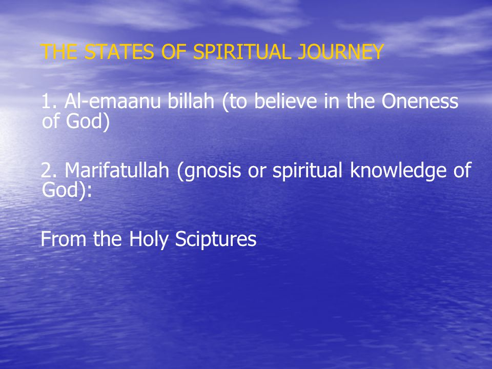 THE STATES OF SPIRITUAL JOURNEY 1. Al-emaanu billah (to believe in the Oneness of God) 2.