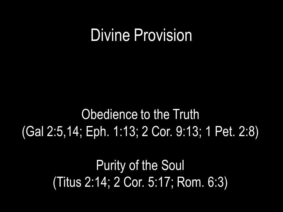 Divine Provision Obedience to the Truth (Gal 2:5,14; Eph.