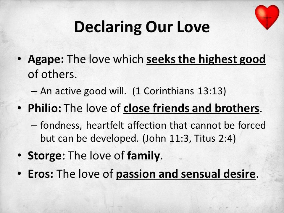 Declaring Our Love Agape: The love which seeks the highest good of others.