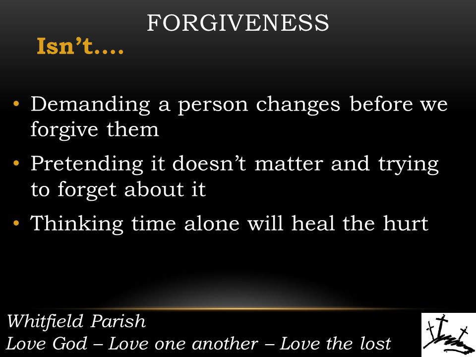 Whitfield Parish Love God – Love one another – Love the lost FORGIVENESS Isnt….