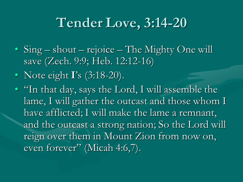 Tender Love, 3:14-20 Sing – shout – rejoice – The Mighty One will save (Zech.