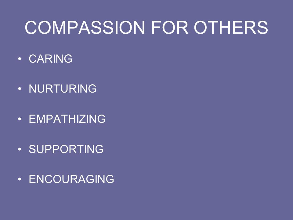 COMPASSION FOR OTHERS CARING NURTURING EMPATHIZING SUPPORTING ENCOURAGING