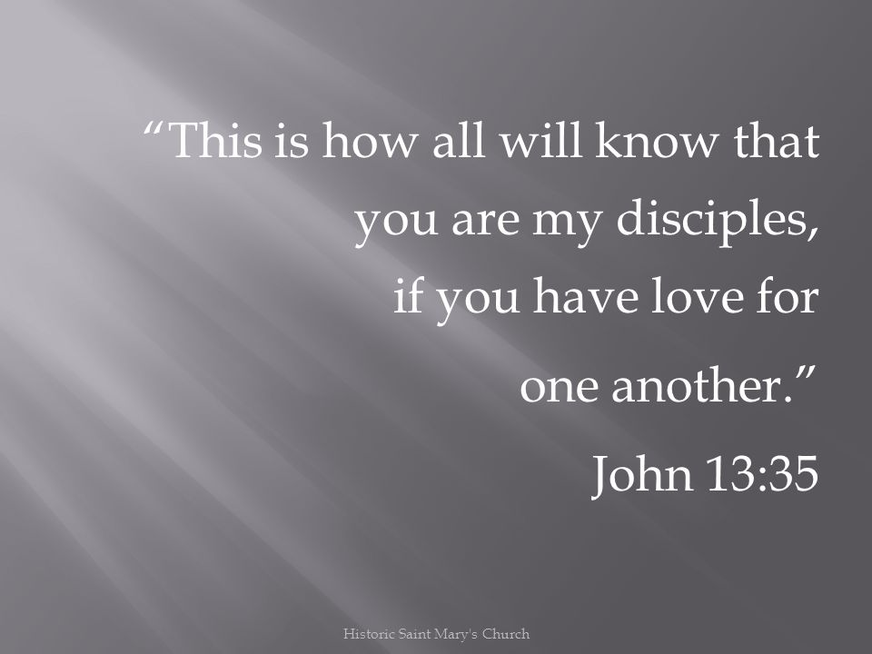 This is how all will know that you are my disciples, if you have love for one another.